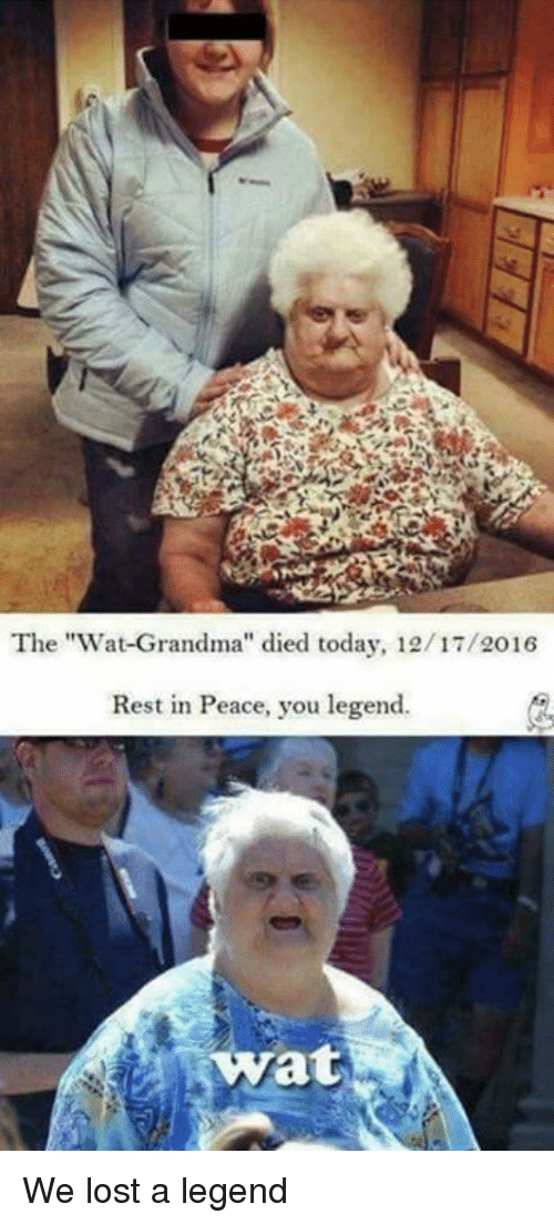 "Wat Grandma: The ""Wat Grandma'' died today, 12/17/2016  Rest in Peace, you legend.  at We lost a legend"