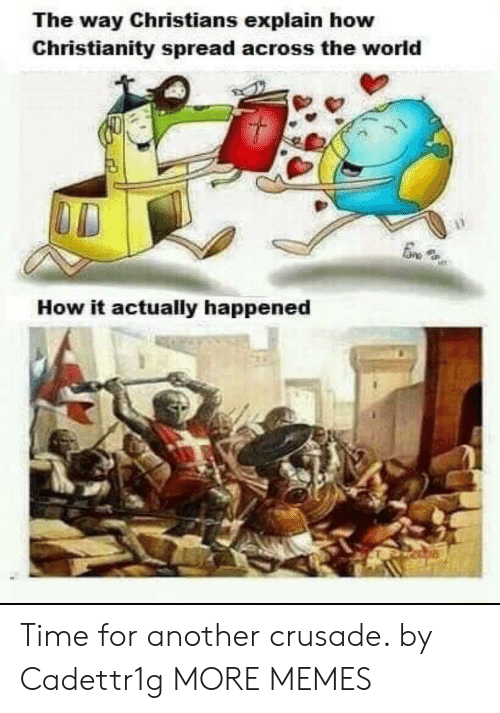 Dank, Memes, and Target: The way Christians explain how  Christianity spread across the world  How it actually happened Time for another crusade. by Cadettr1g MORE MEMES