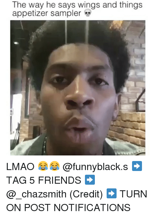 Friends, Lmao, and Wings: The way he says wings and things  appetizer sampler LMAO 😂😂 @funnyblack.s ➡️ TAG 5 FRIENDS ➡️ @_chazsmith (Credit) ➡️ TURN ON POST NOTIFICATIONS