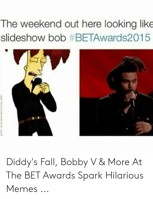 Bobby V Memes: The weekend out here looking like  slideshow bob Diddy's Fall, Bobby V & More At The BET Awards Spark Hilarious Memes ...