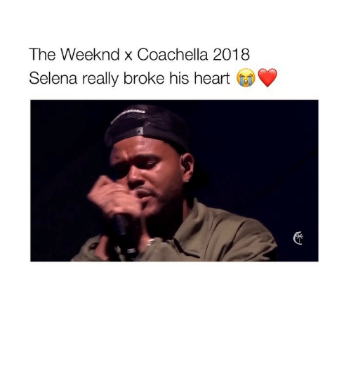 Coachella, The Weeknd, and Heart: The Weeknd x Coachella 2018  Selena really broke his heart