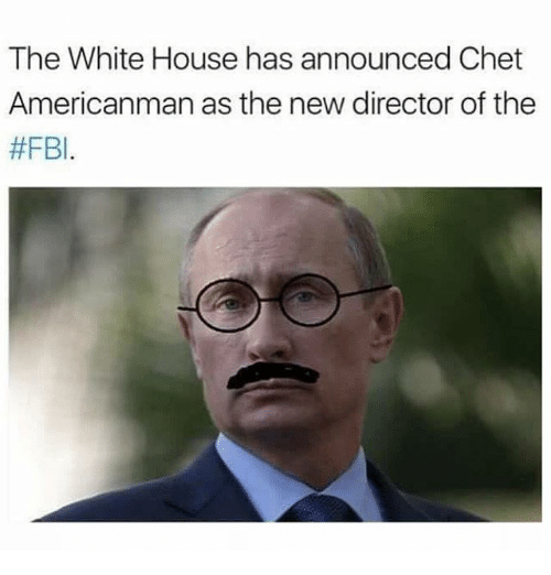 Fbi, Memes, and White House: The White House has announced Chet  Americanman as the new director of the