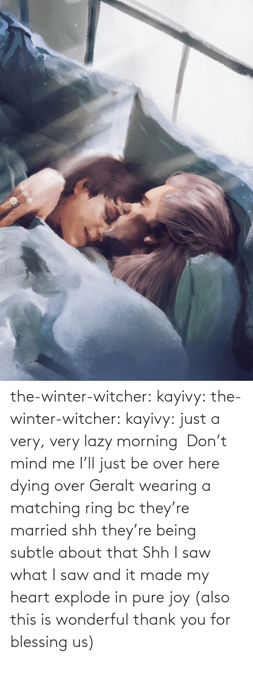 About: the-winter-witcher:  kayivy: the-winter-witcher:  kayivy:  just a very, very lazy morning    Don't mind me I'll just be over here dying over Geralt wearing a matching ring bc they're married   shh they're being subtle about that   Shh I saw what I saw and it made my heart explode in pure joy (also this is wonderful thank you for blessing us)