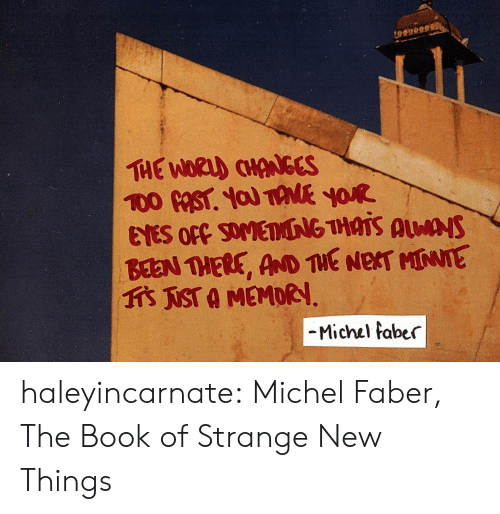 Tumblr, Blog, and Book: THE Woa) CHANGCS  BaN THERE, AND THE NeT MTE  爪NSTA MEMORI  Michel taber haleyincarnate:  Michel Faber, The Book of Strange New Things