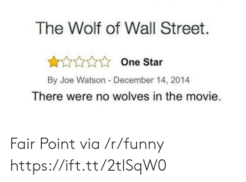 Funny, The Wolf of Wall Street, and Movie: The Wolf of Wall Street.  One Star  By Joe Watson -December 14, 2014  There were no wolves in the movie. Fair Point via /r/funny https://ift.tt/2tlSqW0