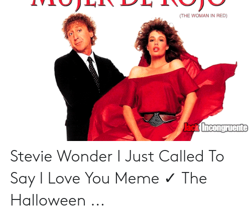 the woman in red: (THE WOMAN IN RED)  Jack Incongruente Stevie Wonder I Just Called To Say I Love You Meme ✓ The Halloween ...