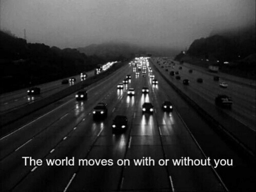 moves: The world moves on with or without you