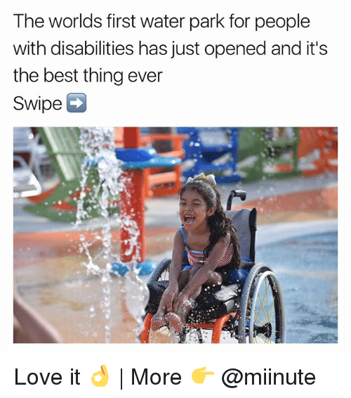 Funny, Love, and Best: The worlds first water park for people  with disabilities has just opened and it's  the best thing ever  swipe Love it 👌 | More 👉 @miinute