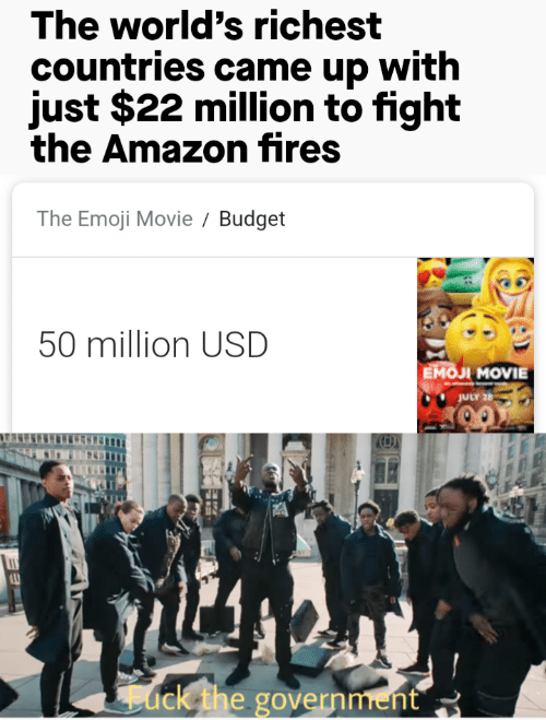 Emoji: The world's richest  countries came up with  just $22 million to fight  the Amazon fires  The Emoji Movie  Budget  50 million USD  Емол MOVIE  JULY 26  ack the government