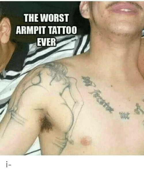 The Worst, Tattoo, and Armpit: THE WORST  ARMPIT TATTOO  EVER  foato i-