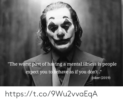 "mental illness: ""The worst part of having a mental illness is people  expect you to behave as if you don't.""  Joker (2019) https://t.co/9Wu2vvaEqA"