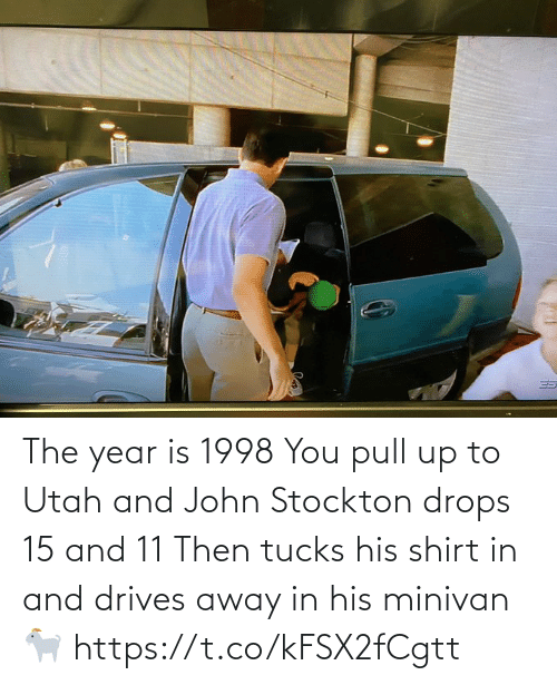 john: The year is 1998  You pull up to Utah and John Stockton drops 15 and 11  Then tucks his shirt in and drives away in his minivan 🐐 https://t.co/kFSX2fCgtt
