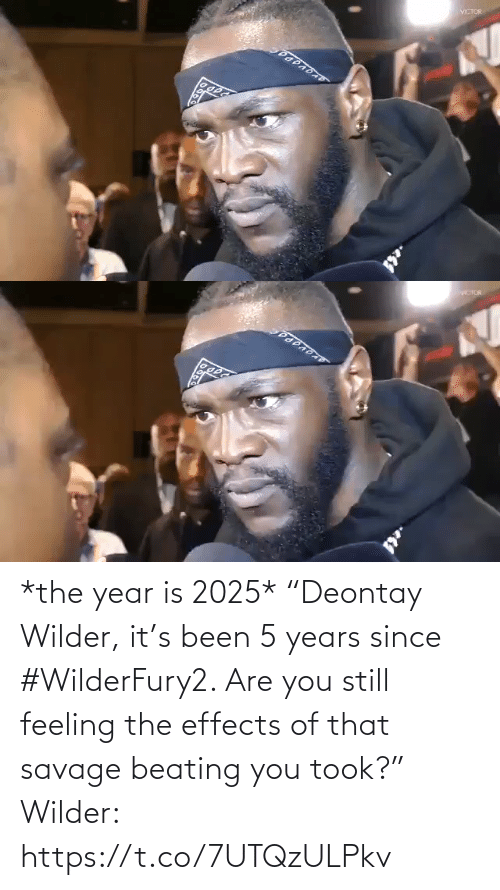 """Savage: *the year is 2025*  """"Deontay Wilder, it's been 5 years since #WilderFury2. Are you still feeling the effects of that savage beating you took?""""   Wilder: https://t.co/7UTQzULPkv"""