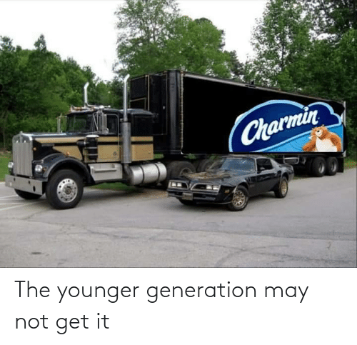 generation: The younger generation may not get it