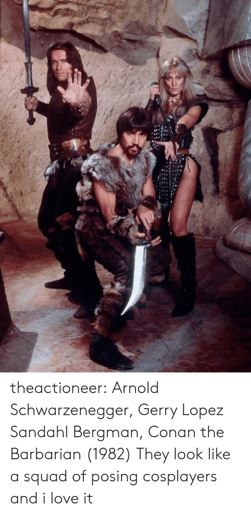 schwarzenegger: theactioneer:  Arnold Schwarzenegger, Gerry Lopez  Sandahl Bergman, Conan the Barbarian (1982)  They look like a squad of posing cosplayers and i love it