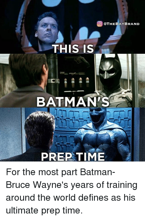 Batman, Memes, and Time: @) @THEBATBRAND  THIS IS  BATMAN'S  PREP TIME For the most part Batman-Bruce Wayne's years of training around the world defines as his ultimate prep time.