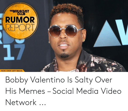 Bobby V Memes: THEBREAKFAST  CLUB  RUMOR  REPORT  17  PHOTO CREDIT: GETTY IMAGES Bobby Valentino Is Salty Over His Memes – Social Media Video Network ...