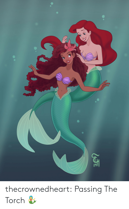 torch: thecrownedheart: Passing The Torch🧜♀️