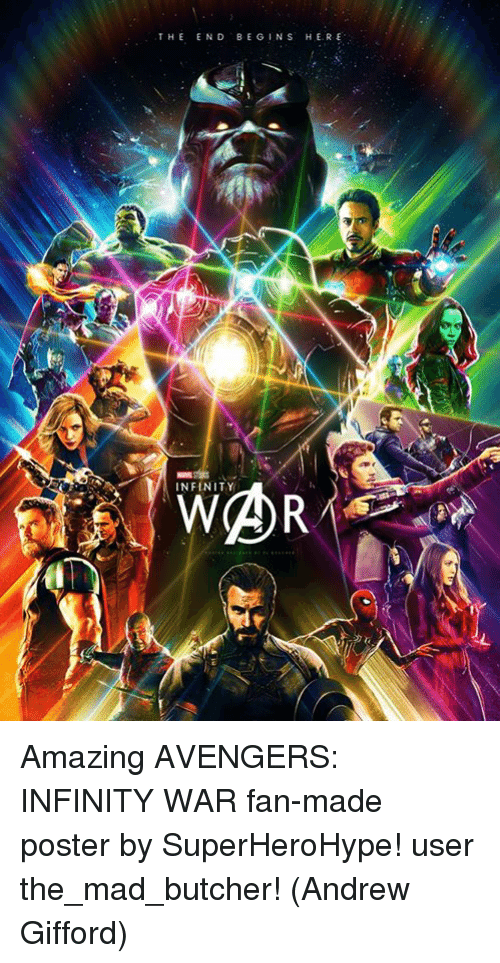 Memes, Avengers, and Infinity: THEEND BEGINS HERE  WAR  INFINITY Amazing AVENGERS: INFINITY WAR fan-made poster by SuperHeroHype! user the_mad_butcher!  (Andrew Gifford)