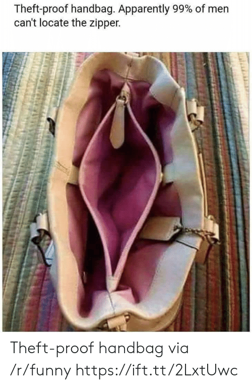 Apparently, Funny, and Proof: Theft-proof handbag. Apparently 99% of men  cant locate the zipper. Theft-proof handbag via /r/funny https://ift.tt/2LxtUwc