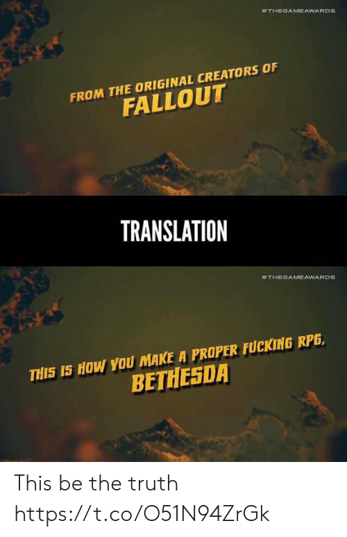 Fallout:  #THEGAMEAWARDS  FROM THE ORIGINAL CREATORS OF  FALLOUT  TRANSLATION  #THEGAMEAWARDS  THIS IS HOW YOU MAKE A PROPER FUCKING RPG,  BETHESDA This be the truth https://t.co/O51N94ZrGk