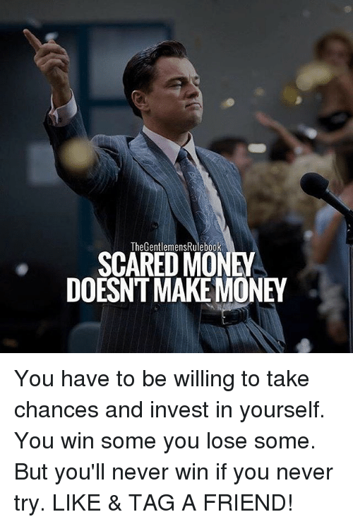 Memes, Money, and Never: TheGentlemensRulebook  SCARED MONEY  DOESNT MAKE MONEY You have to be willing to take chances and invest in yourself. You win some you lose some. But you'll never win if you never try. LIKE & TAG A FRIEND!
