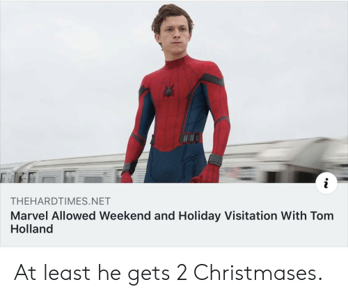 Marvel, Net, and Weekend: THEHARDTIMES.NET  Marvel Allowed Weekend and Holiday Visitation With Tom  Holland At least he gets 2 Christmases.