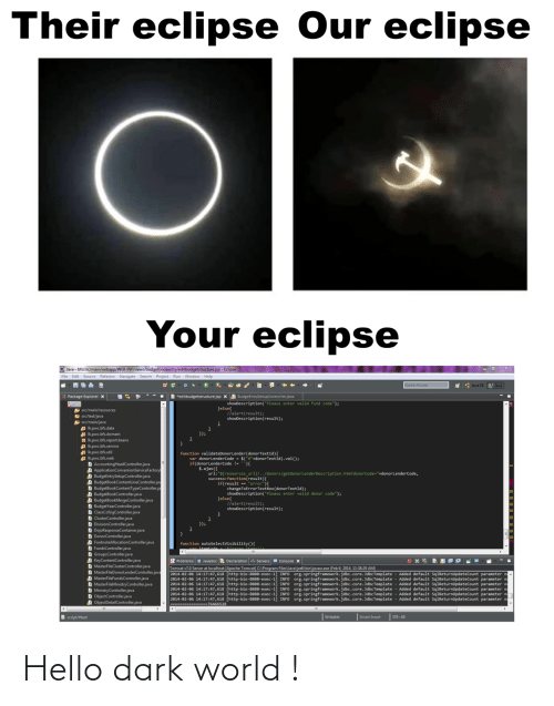 "Explorer: Their eclipse Our eclipse  Your eclipse  O Java - bfs/src/main/webapp/WEB-INF/views/budgetbookentry/editbudgetstructure.jsp - Eclipse  File Edit Source Refactor Navigate Search Project Run Window Help  Quick Access  * : Java EE  Java  B *editbudgetstructure.jsp X A BudgeEntrySetupController.java  Package Explorer x  showDescription(""Please enter valid fund code"");  Jelse{  llalert(result);  showDescription(result);  A src/main/resources  E src/test/java  src/main/java  Ikpwc.bfs.data  A Ik.pwc.bfs.domain  H Ik.pwc.bfs.report.beans  Ik.pwc.bfs.service  Ik.pwc.bfs.util  A Ik.pwc.bfs.web  D AccountingHeadController.java  A ApplicationConversionServiceFactory  A BudgeEntrySetupController.java  A BudgetBookContentLineController.jav  D BudgetBookContentTypeController.ja  A BudgetBookController.java  A BudgetBookMergeController.java  D BudgetYearController.java  D ClassCofogController.java  D ClusterController.java  D DivisionController.java  D DojoResponseContainer.java  D DonorController.java  D FootnoteAllocationController.java  D FundsController.java  D GroupsController.java  D KeyContentController.java  D MasterFileClusterController.java  D MasterFileDonorlenderController.java  D MasterFileFundsController.java  D MasterFileMinistryController.java  D MinistryController.java  D ObjectController.java  A ObjectDetailController.java  });  function validateDonorLender(donorTextId){  var donorLenderCode - $(""#""+donorTextId).val();  if(donorLenderCode !- ){  $.ajax({  url:""${resources_ur1}/../donors/getDonorLenderDescription.htm?donorCode=""+donorLenderCode,  success:function(result){  if(result == ""error""){  changeToErrorTextBox(donorTextId);  showDescription(""Please enter valid donor code"");  }else{  //alert(result);  showDescription(result);  }); *  function  Problems a Javadoc Declaration Servers e Console x  Tomcat v7.0 Server at localhost [Apache Tomcat] C:\Program Files\Java\jre6\bin\javaw.exe (Feb 6, 2014, 11:38:29 AM)  2014-02-06 14:17:47,618 [http-bio-8888-exec-1] INFO Org.springframework.jdbc.core.JdbcTemplate  2014-02-06 14:17:47,618 [http-bio-8080-exec-1] INFO Org.springframework.jdbc.core. JdbcTemplate - Added default SqlReturnUpdateCount parameter na  2014-02-06 14:17:47,618 [http-bio-8888-exec-1] INFO org.springframework.jdbc.core. JdbcTemplate  2014-02-06 14:17:47,618 [http-bio-8080-exec-1] INFO  2014-02-06 14:17:47,618 [http-bio-8880-exec-1  2014-02-06 14:17:47,618 [http-bio-8880-exec-1] INFO org.springframework.jdbc.core. JdbcTemplate - Added default SqlReturnupdateCount parameter na  ------- --76466528  Added default SqlReturnupdateCount parameter n  Added default SqlReturnupdateCount parameter n  org.springframework.jdbc.core.JdbcTemplate - Added default SqlReturnUpdateCount parameter na  org.springframework.jdbc.core.JdbcTemplate - Added default SqlReturnUpdateCount parameter n  INFO  