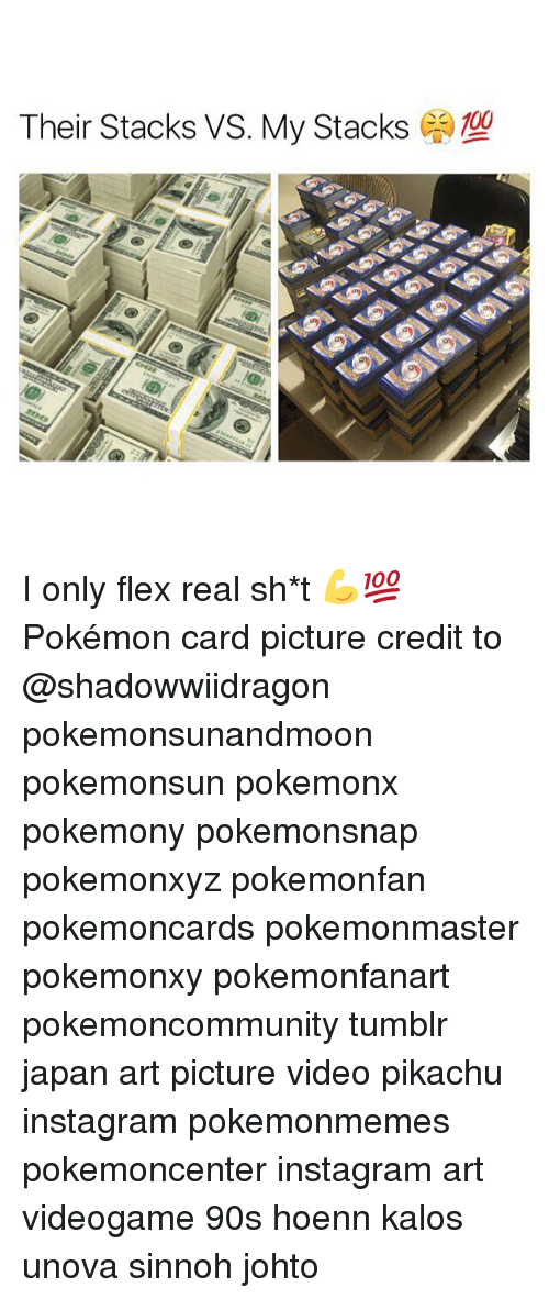 Anaconda, Flexing, and Instagram: Their Stacks vs. My Stacks (A) TO  100 I only flex real sh*t 💪💯 Pokémon card picture credit to @shadowwiidragon pokemonsunandmoon pokemonsun pokemonx pokemony pokemonsnap pokemonxyz pokemonfan pokemoncards pokemonmaster pokemonxy pokemonfanart pokemoncommunity tumblr japan art picture video pikachu instagram pokemonmemes pokemoncenter instagram art videogame 90s hoenn kalos unova sinnoh johto