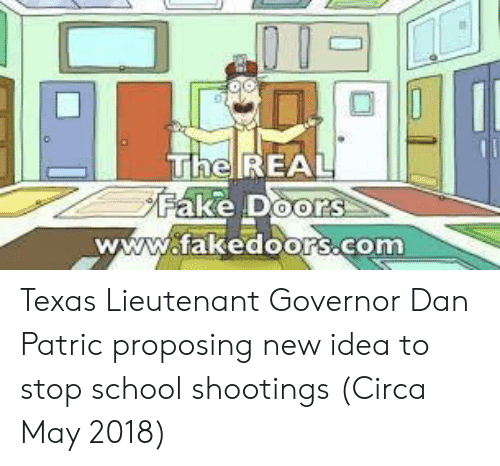 Fake, School, and Texas: TheIREAL  Fake Doors  www.takedoOrs.com Texas Lieutenant Governor Dan Patric proposing new idea to stop school shootings (Circa May 2018)
