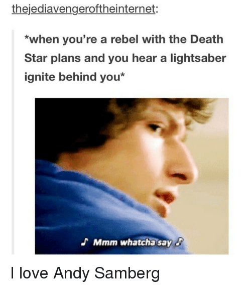 Death Star, Lightsaber, and Memes: thejediavengeroftheinternet:  *when you're a rebel with the Death  Star plans and you hear a lightsaber  ignite behind you I love Andy Samberg
