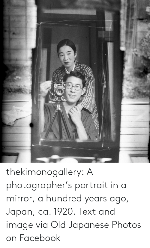 Japan: thekimonogallery:   A photographer's portrait in a mirror, a hundred years ago, Japan, ca. 1920. Text and image via Old Japanese Photos on Facebook