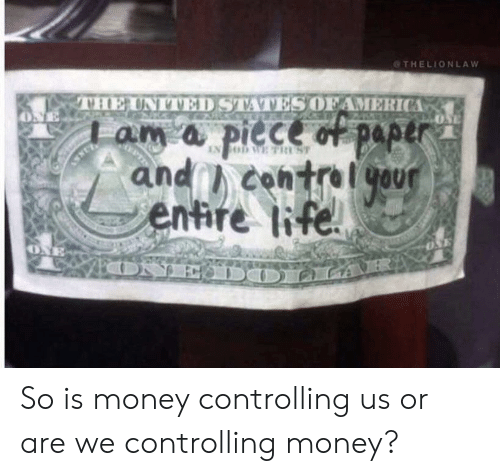 Life, Money, and United: THELIONLAW  THE UNITED STATES OFAMERICA  piece of paper  0NE  am a  and contralyaur  entire life  ST  IN OD WE T  OPT  OuT  OSE  IER  FatDNE D O So is money controlling us or are we controlling money?