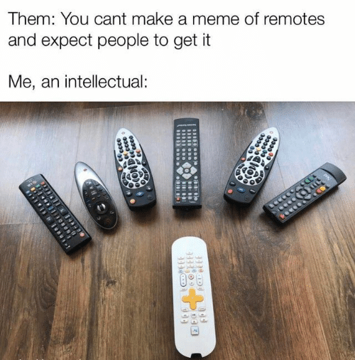 Make A Meme: Them: You cant make a meme of remotes  and expect people to get it  Me, an intellectual:  CCE  0333  cccce  BI  CODDccce