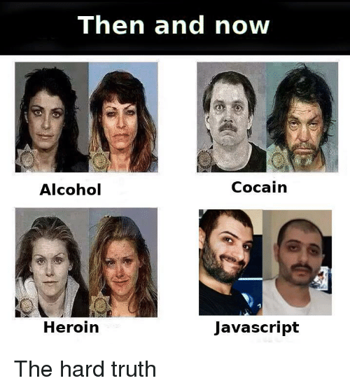 Heroin, Alcohol, and Truth: Then and now  Alcohol  Cocain  Heroin  Javascript The hard truth