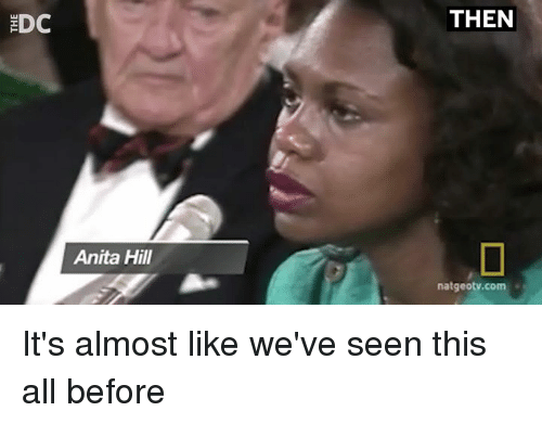 Memes, 🤖, and Com: THEN  Anita Hill  natgeotv.com It's almost like we've seen this all before