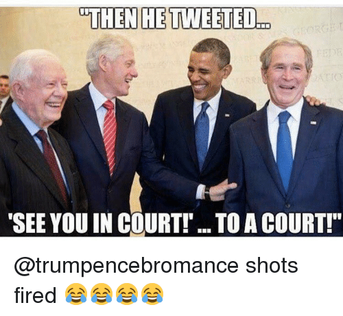 """Shot Fired: THEN HE TWEETED..D  """"SEE YOU IN COURT! ..TOACOURT!"""" @trumpencebromance shots fired 😂😂😂😂"""