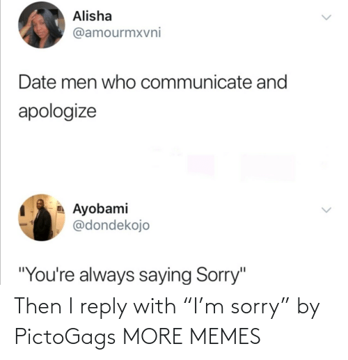 "reply: Then I reply with ""I'm sorry"" by PictoGags MORE MEMES"