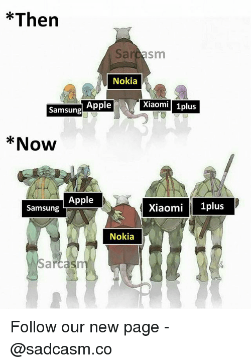 Apple, Memes, and Samsung: *Then  Sardasm  Nokia  Apple  Xiaomi1plus  Samsung  *Now  Apple  Samsung  Xiaomi 1plus  Nokia  Sarcasm Follow our new page - @sadcasm.co