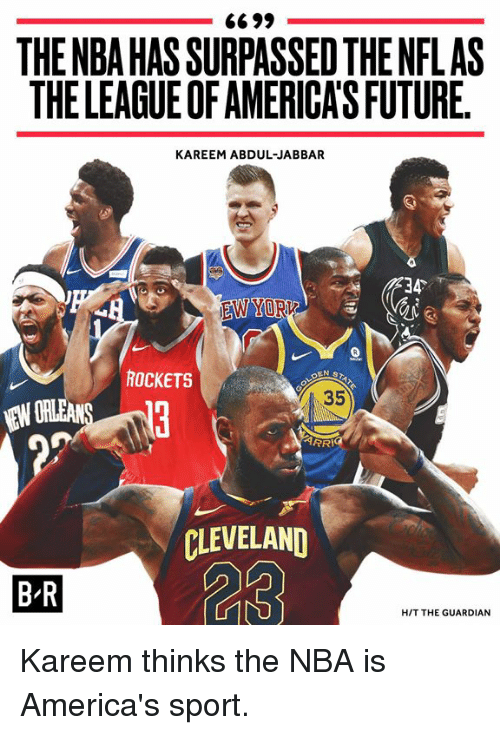 Future, Nba, and Cleveland: THENBA HAS SURPASSED THE NFLAS  THELEAGUE OF AMERICA'S FUTURE.  KAREEM ABDUL-JABBAR  34  ROCKETS  35  EW ORLEAN  RRI  CLEVELAND  B-R  HIT THE GUARDIAN Kareem thinks the NBA is America's sport.
