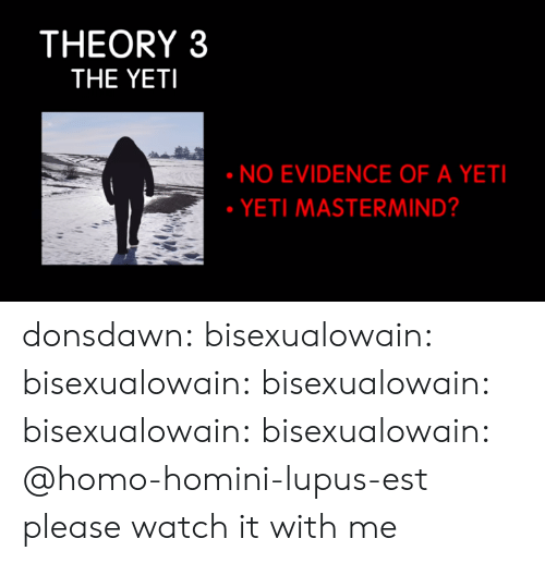 Target, Tumblr, and Blog: THEORY 3  THE YETI  NO EVIDENCE OF A YETI  YETI MASTERMIND? donsdawn:  bisexualowain: bisexualowain:  bisexualowain:  bisexualowain:  bisexualowain:       @homo-homini-lupus-est please watch it with me