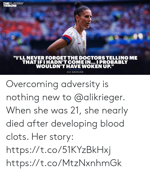 """Ali, Memes, and Never: THEPLAYERS  TRIBUNE  """"I'LL NEVER FORGET THE DOCTORS TELLING  THAT IFIHADN'T COME IN... I PROBABLY  WOULDN'THAVE WOKEN UP.""""  ALI KRIEGER Overcoming adversity is nothing new to @alikrieger.   When she was 21, she nearly died after developing blood clots.   Her story: https://t.co/51KYzBkHxj https://t.co/MtzNxnhmGk"""