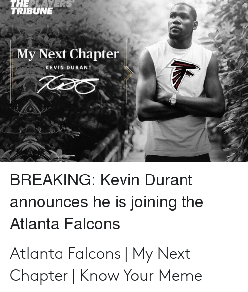 Atlanta Falcons Memes: THEPLAYERS  TRIBUNE  My Next Chapter  KEVIN DURANT  BREAKING: Kevin Durant  announces he is joining the  Atlanta Falcons Atlanta Falcons | My Next Chapter | Know Your Meme