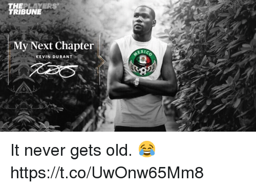 Kevin Durant, Memes, and Old: THEPLAYERS  TRIBUNE  My Next Chapter  KEVIN DURANT It never gets old. 😂 https://t.co/UwOnw65Mm8
