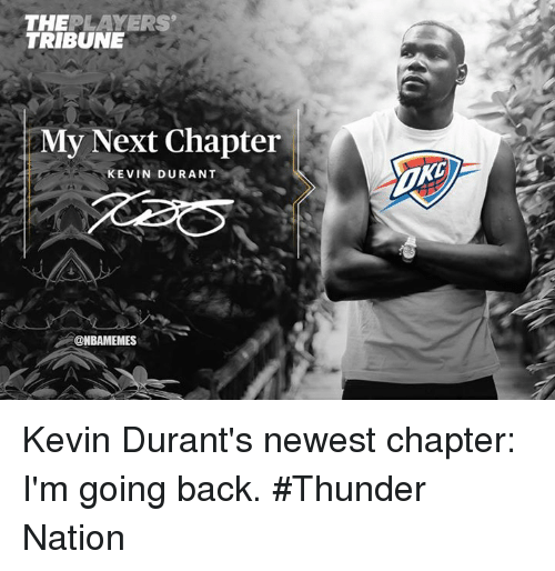 Kevin Durant, Nba, and Back: THEPLAYERS  TRIBUNE  My Next Chapter  KEVIN DURANT  @NBAMEMES Kevin Durant's newest chapter: I'm going back. #Thunder Nation