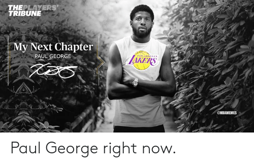 Paul George: THEPLAYERS  TRIBUNE  My Next Chapter  PAUL GEORGE  LAKERS  CNBAMEMES Paul George right now.