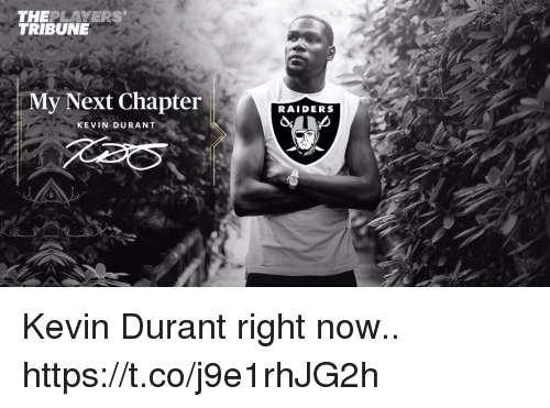 Football, Kevin Durant, and Nfl: THEPLAYERS  TRIBUNE  My Next Chapter  RAIDERS  KEVIN DURANT Kevin Durant right now.. https://t.co/j9e1rhJG2h