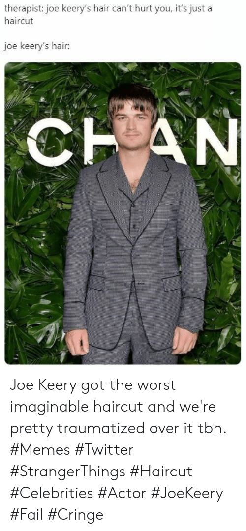 Traumatized: therapist: joe keery's hair can't hurt you, it's just a  haircut  joe keery's hair:  CHAN Joe Keery got the worst imaginable haircut and we're pretty traumatized over it tbh. #Memes #Twitter #StrangerThings #Haircut #Celebrities #Actor #JoeKeery #Fail #Cringe