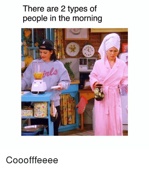 Memes, 🤖, and People: There are 2 types of  people in the morning Cooofffeeee