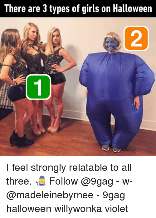 9gag, Girls, and Halloween: There are 3 types of girls on Halloween  1 I feel strongly relatable to all three. 👩🔧 Follow @9gag - w- @madeleinebyrnee - 9gag halloween willywonka violet